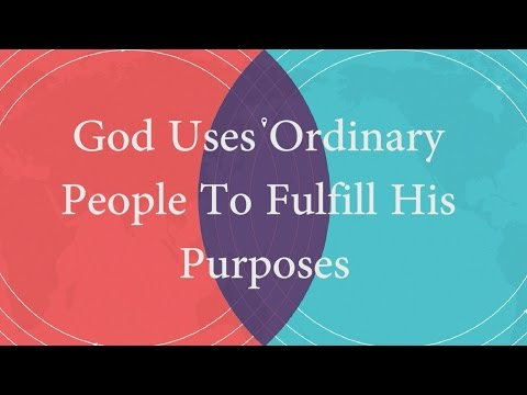 God Uses Ordinary People To Fulfill His Purposes