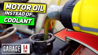 What happens when you fill the cooling system with motor oil?