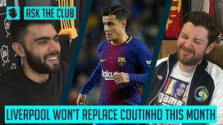 LIVERPOOL WON'T REPLACE COUTINHO IN JANUARY | #ASKTHECLUB | SOCIAL CLUB
