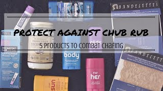 *BEST products* to BEAT Chub Rub & inner thigh CHAFING (ugh)
