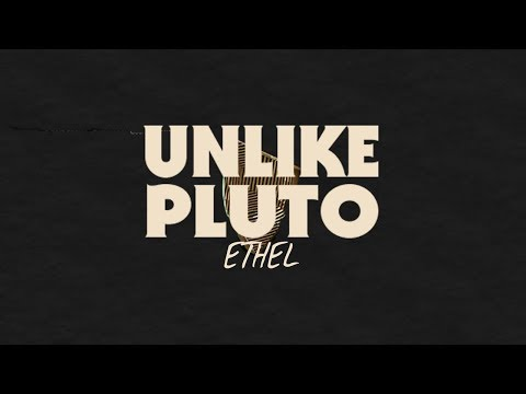 Unlike Pluto – Ethel