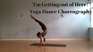 """I'm getting out of here""Yoga Dance Choreography"