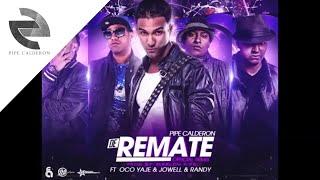 Pipe Calderón Feat Oco Yaje & Jowell & Randy - De Remate (Remix) ®