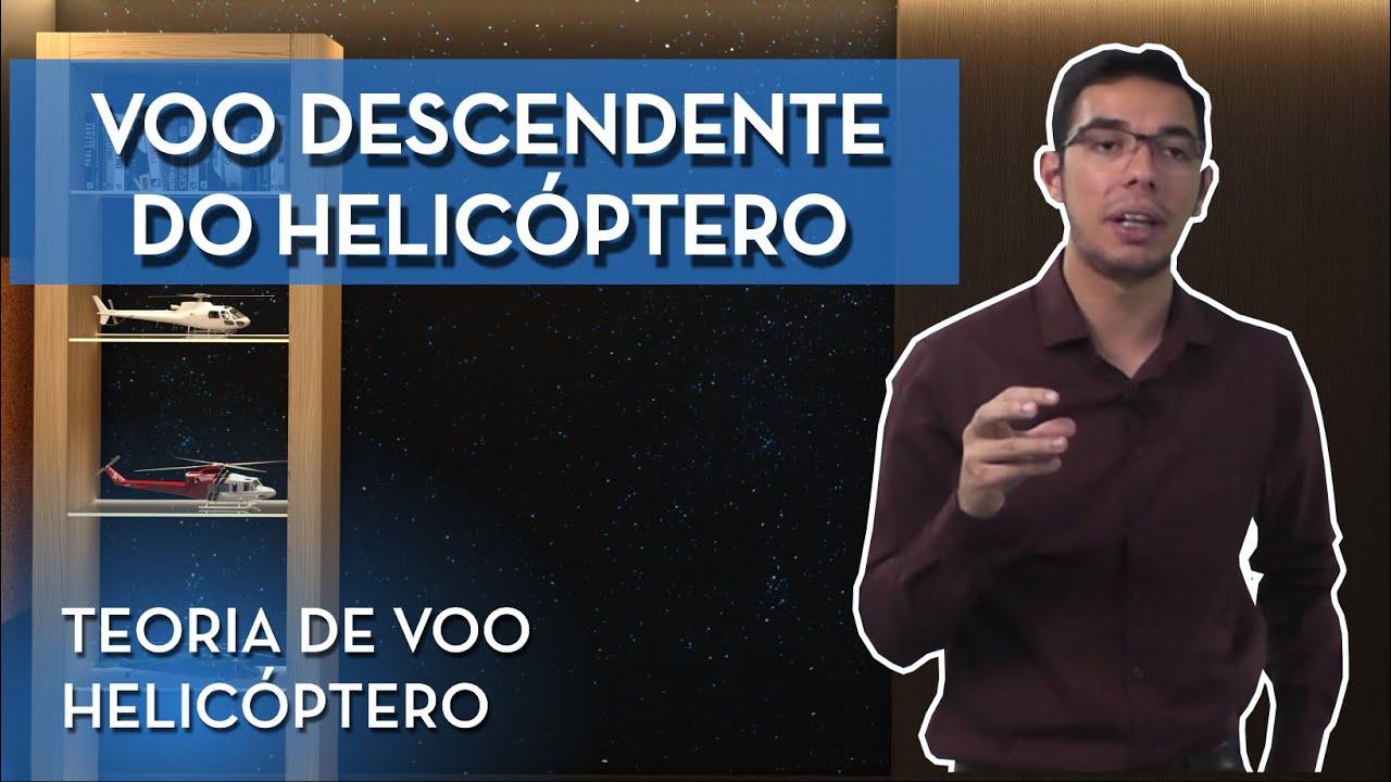 VOO DESCENDENTE DO HELICÓPTERO - TEORIA DE VOO PPH