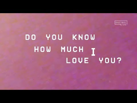 Do you know how much I love you?