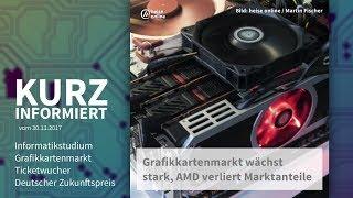 Kurz informiert vom 30.11.2017.: Informatikstudium, Grafikkartenmarkt, Ticketwucher, Zukunftspreis