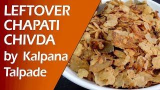 Crispy Leftover Chapati Chivda by Kalpana Talpade | Snack Time Recipes