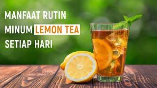 Rasakan Manfaat Rutin Minum Lemon Tea Setiap Hari