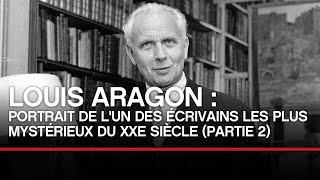 Louis Aragon : portrait de l'un des écrivains les plus mysétrieux du XXe (2/2) - Toute L'Histoire