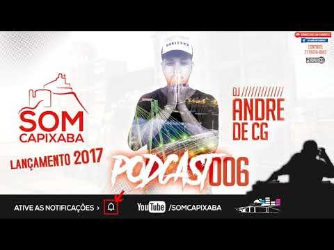 PODCAST 006 [DJ ANDRÉ DE CG] Part. DJ JEAN DU PCB E DJ BRENIN / SOM CAPIXABA 2017