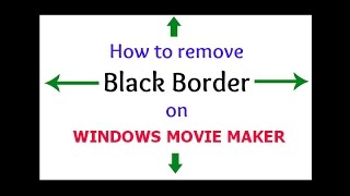 How to Remove BLACK BORDER on Windows Movie Maker (my first video tutorial)