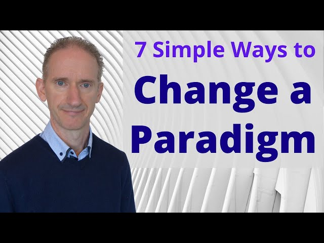 7 Simple Ways to Change a Paradigm - Make a Paradigm Shift Today!