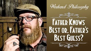 Father Knows Best? Or, Father's Best Guess?