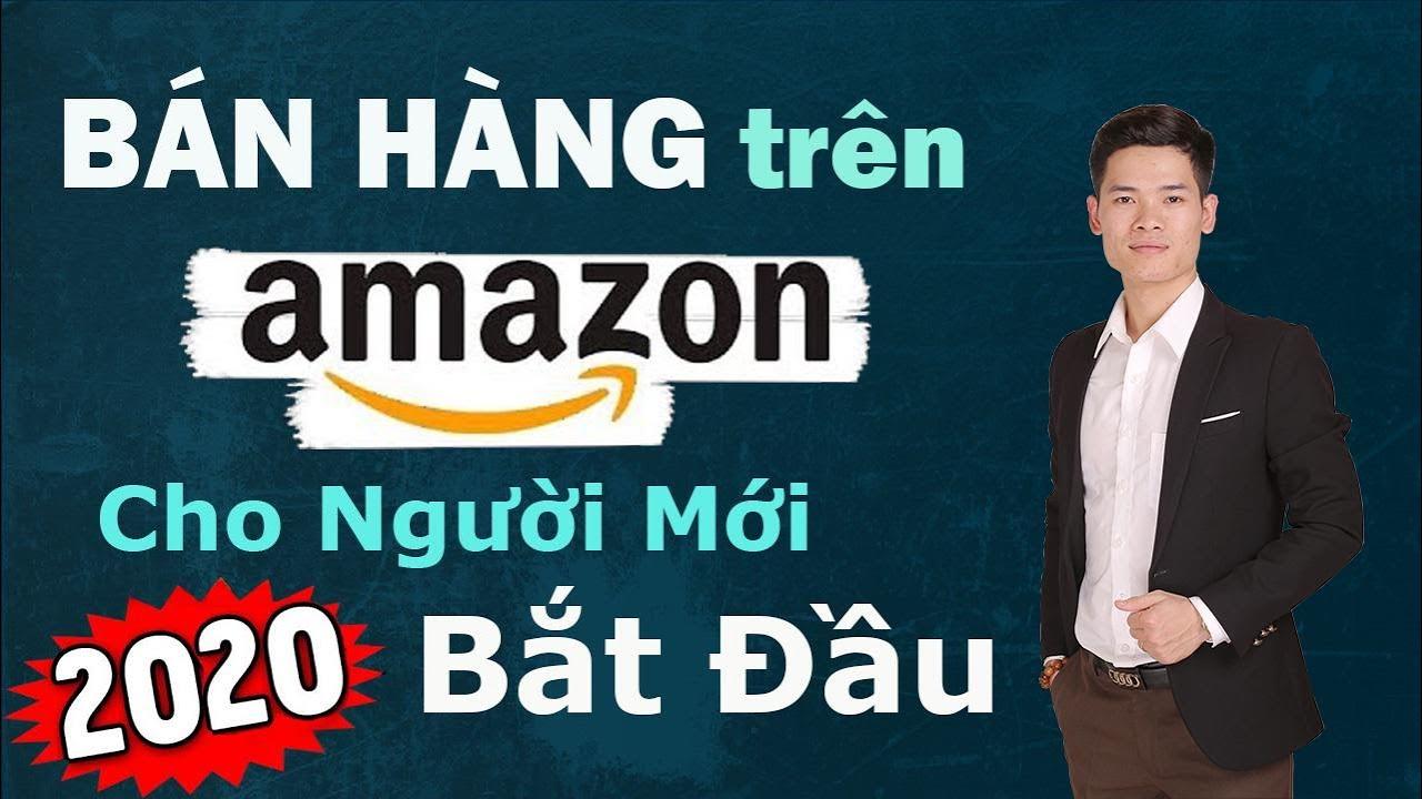 Bán Hàng trên Amazon Cho Người Mới Bắt Đầu 2020, 4 Bước Dễ Dàng Kiếm Tiền từ Bán Hàng Amazon FBA