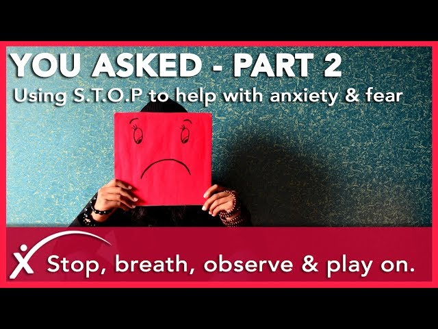 How to STOP Anxiety & Fear - Part 2 - A Simple Approach