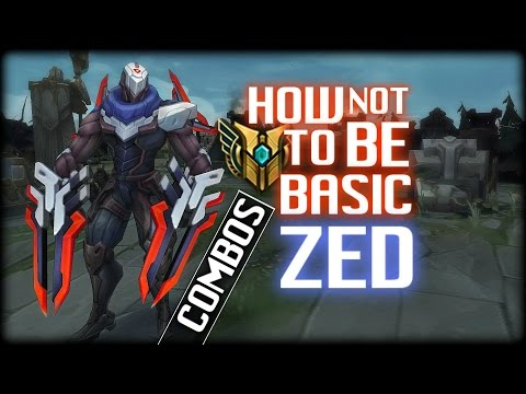 HOW NOT TO BE BASIC | ZED (COMBOS) episode 1