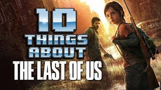 10 Things About The Last Of Us