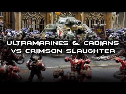 Warhammer 40,000 Battle Report - Ultramarines & Cadians Vs Crimson Slaughter