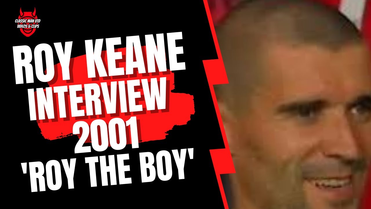 Roy Keane 'Roy The Boy' Interview 2001