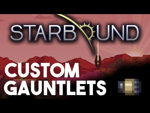 Starbound Custom Creations: Custom Gauntlets are here!