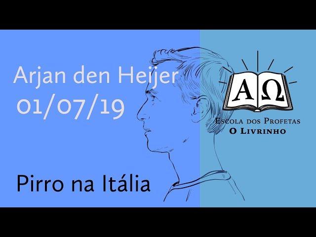 Pirro na Itália | Arjan den Heijer (01/07/19)