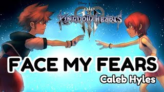 Kingdom Hearts III - FACE MY FEARS [Male Ver.] - Caleb Hyles Cover