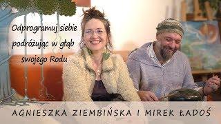 Odprogramuj siebie podróżując w głąb swojego Rodu - Agnieszka Ziembińska i Mirek Ładoś
