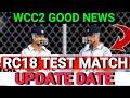 Real Cricket 18 Test match Update date | WCC2 Good News