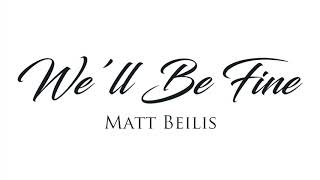 Matt Beilis - We'll Be Fine (Official Audio)