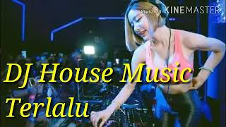 DJ House Music - Terlalu
