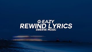 G-Eazy - Rewind Ft. Anthony Russo (Lyrics / Lyric Video)
