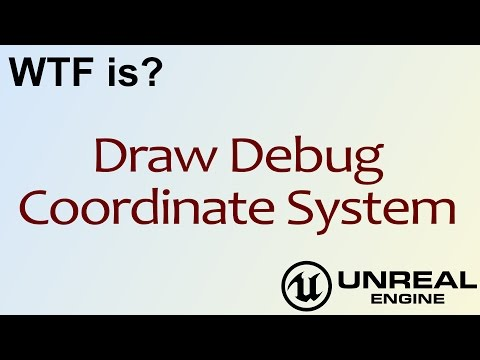 WTF Is? Draw Debug Coordinate System in Unreal Engine 4