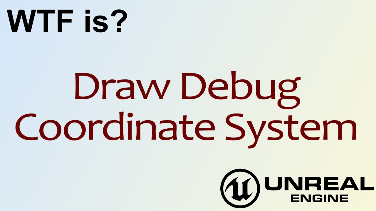 Wtf is draw debug coordinate system in unreal engine 4 ue4 wtf is draw debug coordinate system in unreal engine 4 ue4 malvernweather Image collections
