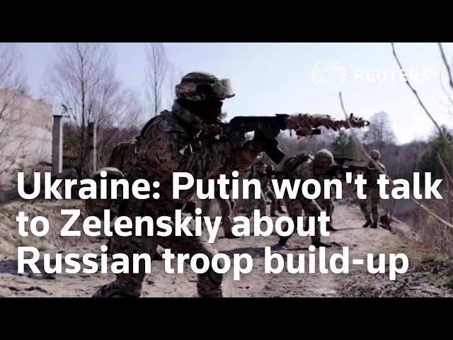 Ukraine says Putin won't talk to Zelenskiy about Russian troop build-up despite request