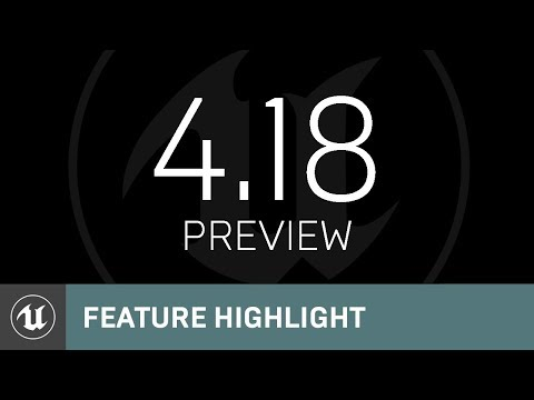 4.18 Preview | Feature Highlight | Unreal Engine Livestream