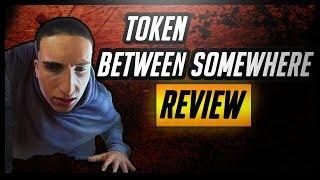 Token - Between Somewhere REVIEW Worst To Best