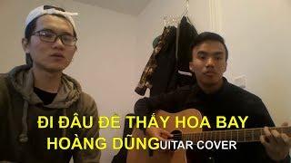 Đi Đâu Để Thấy Hoa Bay - Hoàng Dũng | Guitar Cover | Hồ Nam Hải ft. Long Vũ