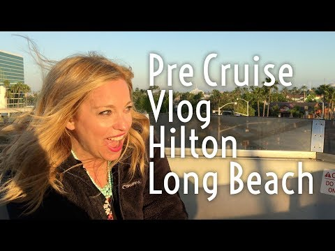 Pre Cruise Carnival Miracle Vlog - Hilton Long Beach