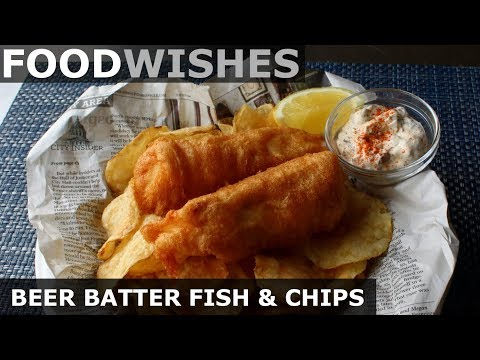 Crispy Beer Batter Fish & Chips - Food Wishes