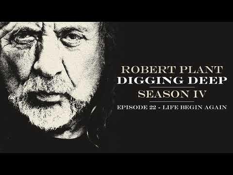 Digging Deep, The Robert Plant Podcast - Series 4 Episode 5 - Life Begin Again