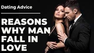 DATING ADVICE  - 5 REASONS WHY A MAN FALLS IN LOVE WITH SOMEONE