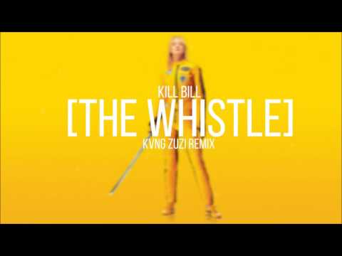 Kill Bill | The Whistle  | KVNG Zuzi Remix