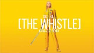 Kill Bill | The Whistle  | KVNG Zuzi Remix