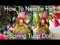 How To Needle Felt a Waldorf Doll: Spring Tulip Fairy