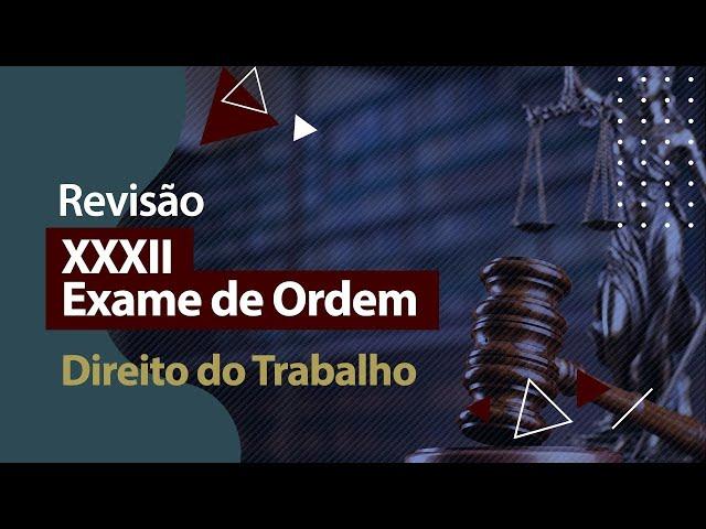 XXXII Exame de Ordem - Revisão - Direito do Trabalho