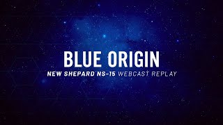 Replay - New Shepard Mission NS-15 Webcast