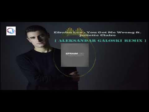 Efraim Leo  ft  Juliette Claire -  You Got Me Wrong [Aleksandar Galoski Remix]