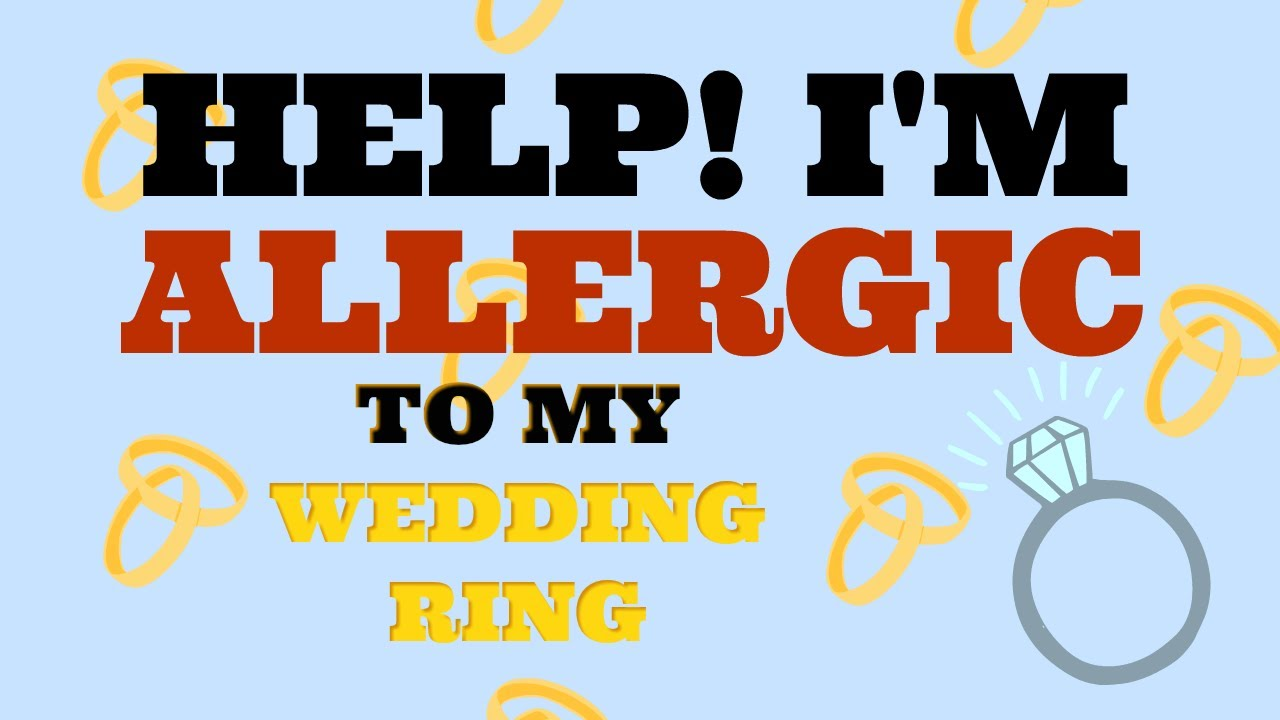 Help Im allergic to my wedding ring YouTube