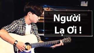 Hướng Dẫn Guitar (có Intro x Dạo Giữa Chi Tiết) - Người Lạ Ơi (Superbrothers x Karik x Orange)