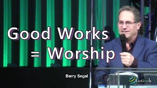 Good Works = Worship - Barry Segal